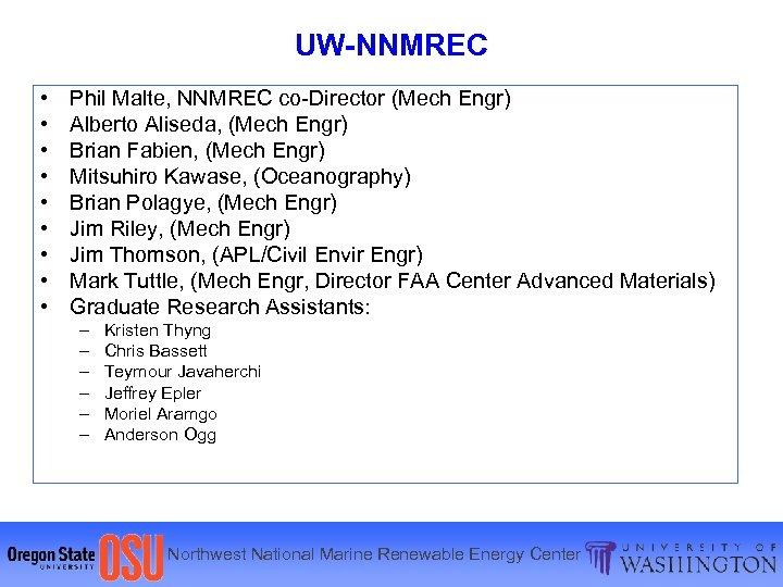 UW-NNMREC • • • Phil Malte, NNMREC co-Director (Mech Engr) Alberto Aliseda, (Mech Engr)