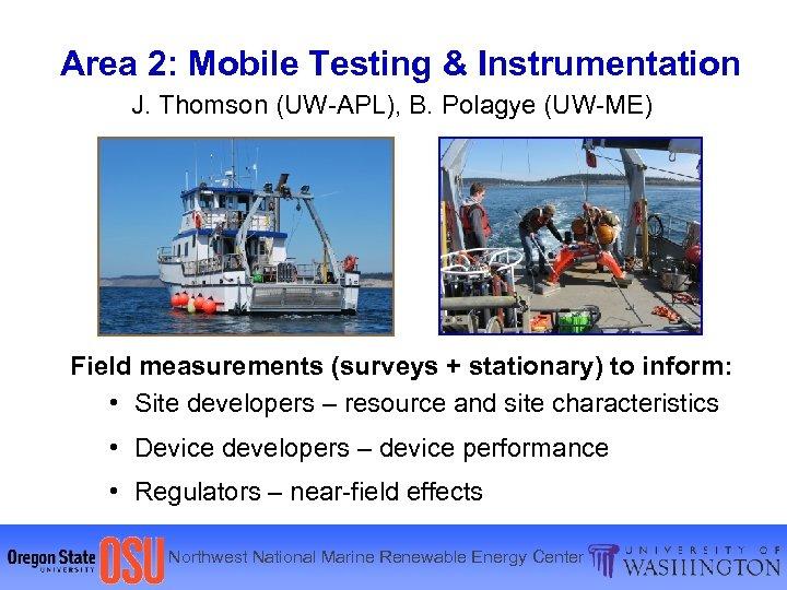 Area 2: Mobile Testing & Instrumentation J. Thomson (UW-APL), B. Polagye (UW-ME) R/V Jack