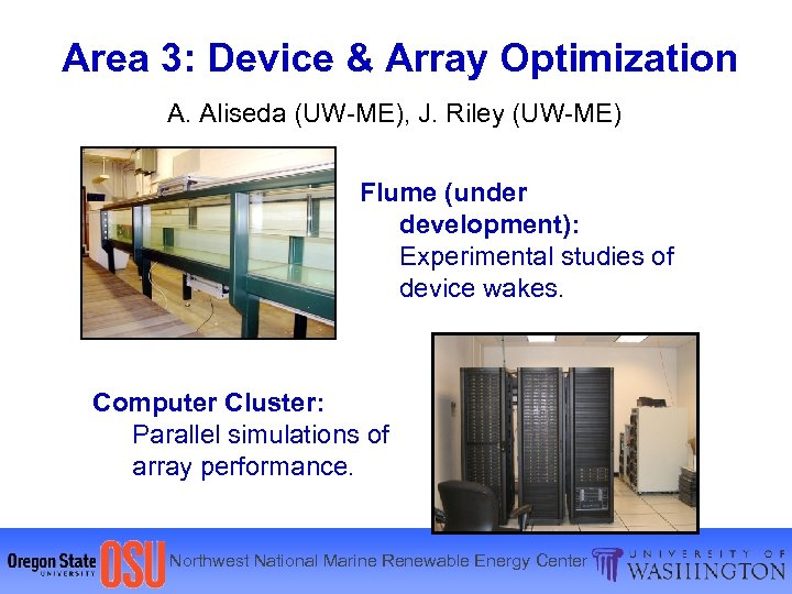 Area 3: Device & Array Optimization A. Aliseda (UW-ME), J. Riley (UW-ME) Flume (under