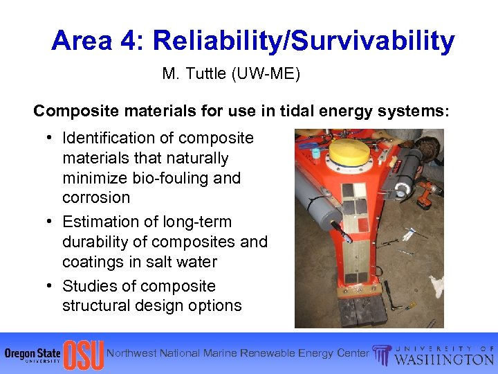 Area 4: Reliability/Survivability M. Tuttle (UW-ME) Composite materials for use in tidal energy systems: