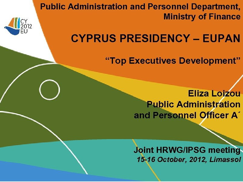 "Public Administration and Personnel Department, Ministry of Finance CYPRUS PRESIDENCY – EUPAN ""Top Executives"