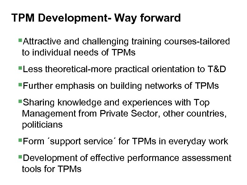 TPM Development- Way forward §Attractive and challenging training courses-tailored to individual needs of TPMs