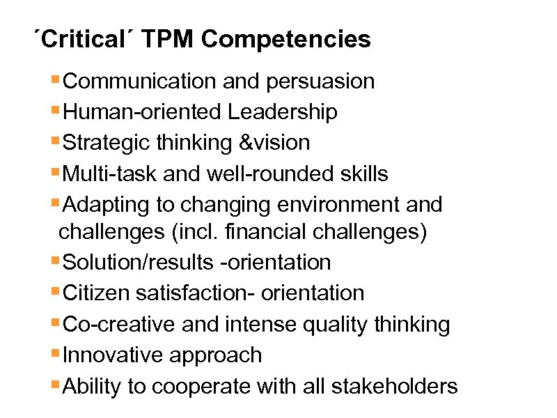 ´Critical´ TPM Competencies §Communication and persuasion §Human-oriented Leadership §Strategic thinking &vision §Multi-task and well-rounded