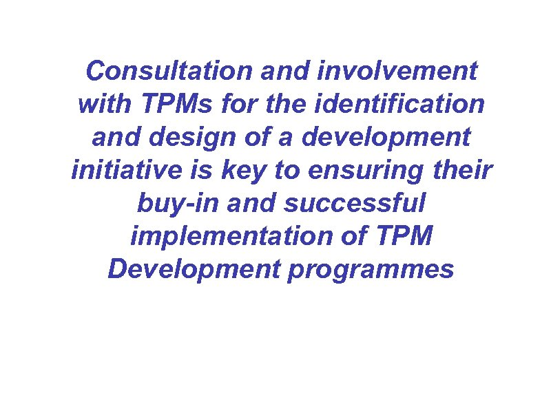 Consultation and involvement with TPMs for the identification and design of a development initiative