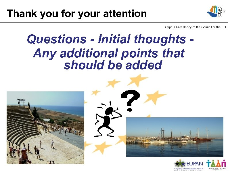 Thank you for your attention Cyprus Presidency of the Council of the EU Questions