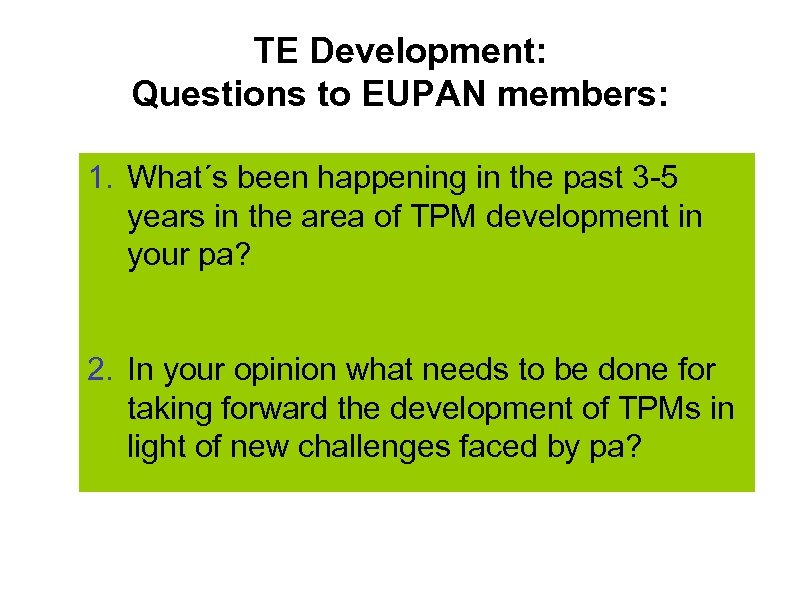 TE Development: Questions to EUPAN members: 1. What´s been happening in the past 3