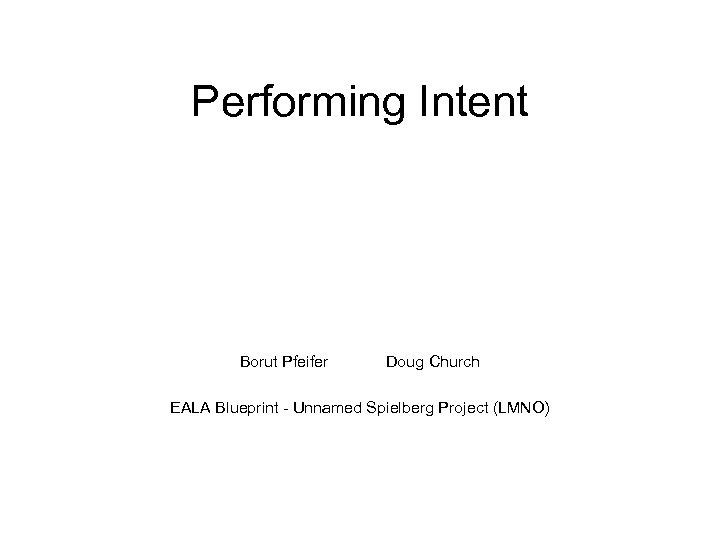 Performing Intent Borut Pfeifer Doug Church EALA Blueprint - Unnamed Spielberg Project (LMNO)