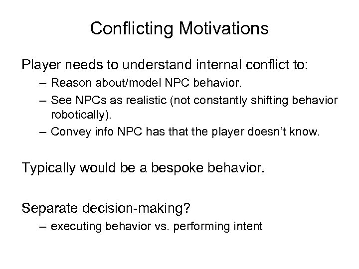 Conflicting Motivations Player needs to understand internal conflict to: – Reason about/model NPC behavior.