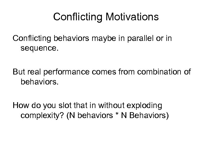 Conflicting Motivations Conflicting behaviors maybe in parallel or in sequence. But real performance comes