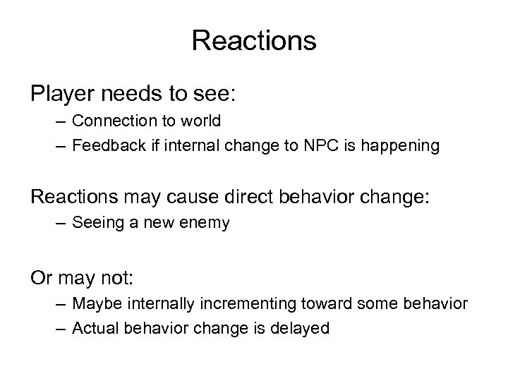 Reactions Player needs to see: – Connection to world – Feedback if internal change
