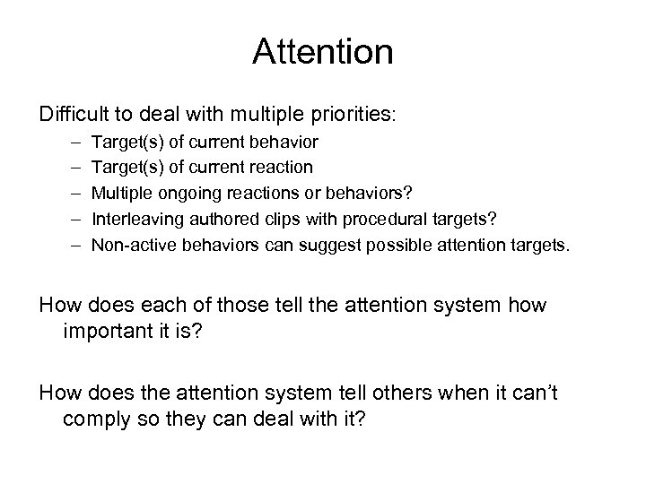 Attention Difficult to deal with multiple priorities: – – – Target(s) of current behavior