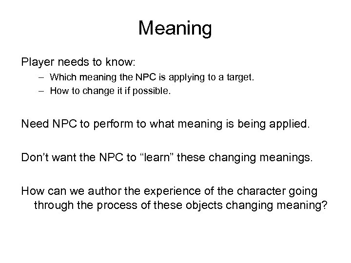 Meaning Player needs to know: – Which meaning the NPC is applying to a