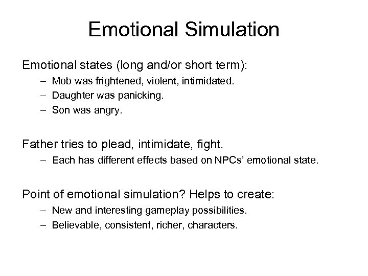 Emotional Simulation Emotional states (long and/or short term): – Mob was frightened, violent, intimidated.