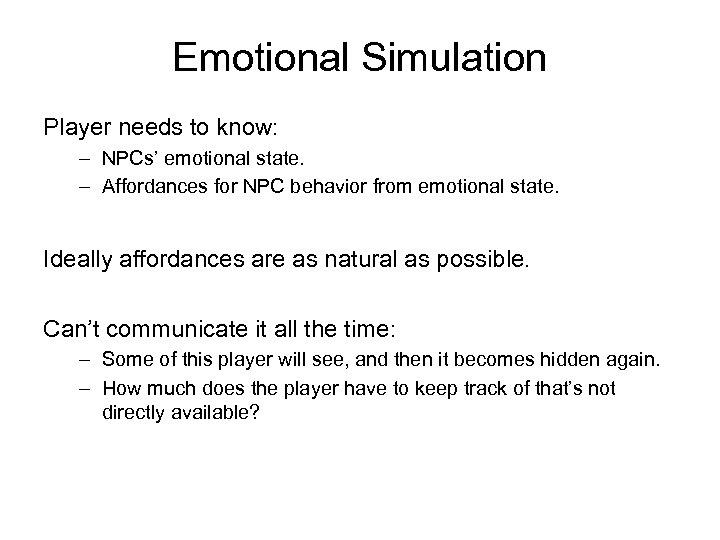 Emotional Simulation Player needs to know: – NPCs' emotional state. – Affordances for NPC