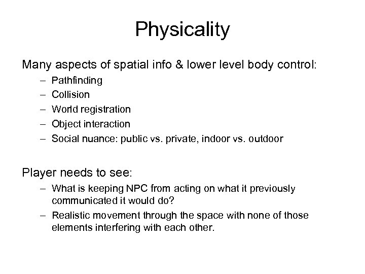 Physicality Many aspects of spatial info & lower level body control: – – –
