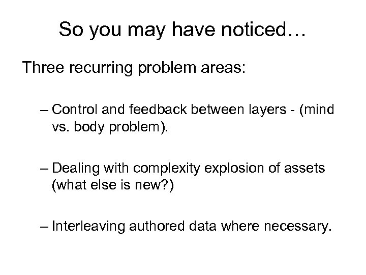 So you may have noticed… Three recurring problem areas: – Control and feedback between