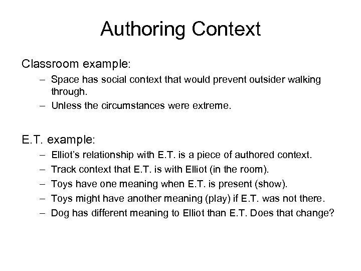Authoring Context Classroom example: – Space has social context that would prevent outsider walking