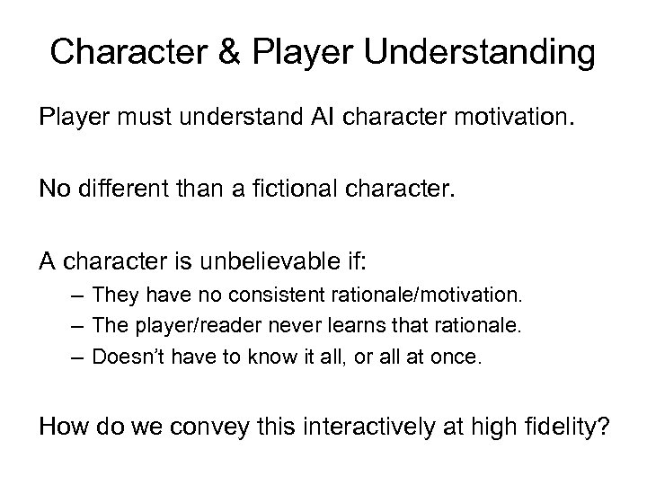 Character & Player Understanding Player must understand AI character motivation. No different than a