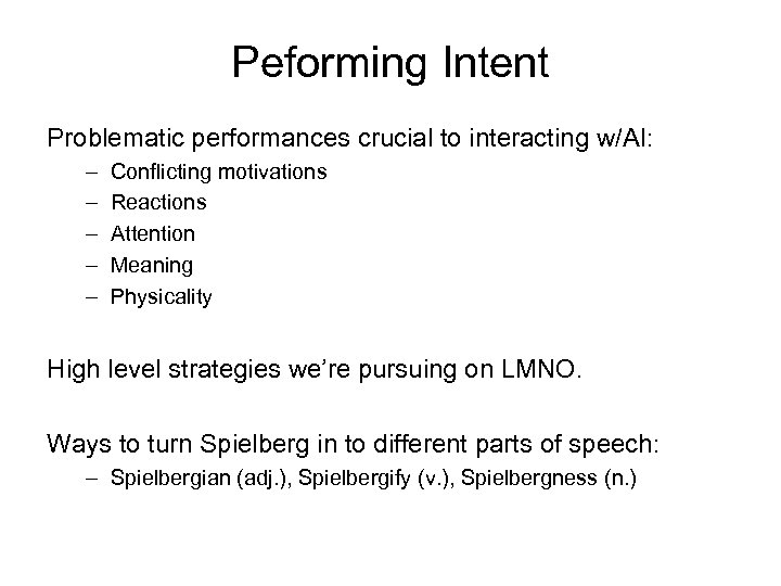 Peforming Intent Problematic performances crucial to interacting w/AI: – – – Conflicting motivations Reactions