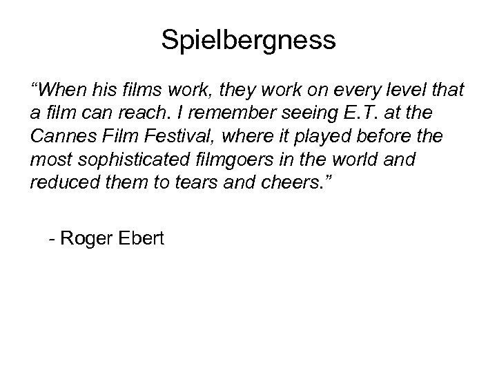 """Spielbergness """"When his films work, they work on every level that a film can"""