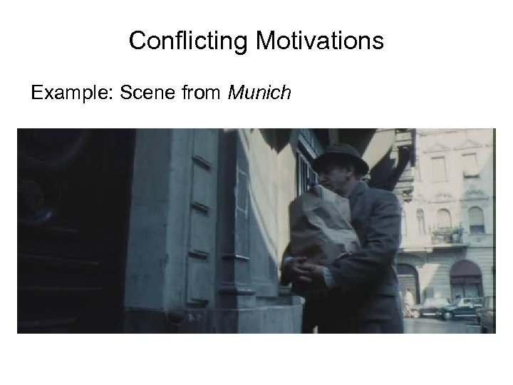 Conflicting Motivations Example: Scene from Munich