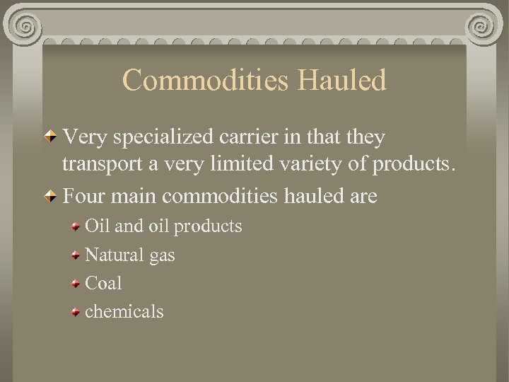 Commodities Hauled Very specialized carrier in that they transport a very limited variety of