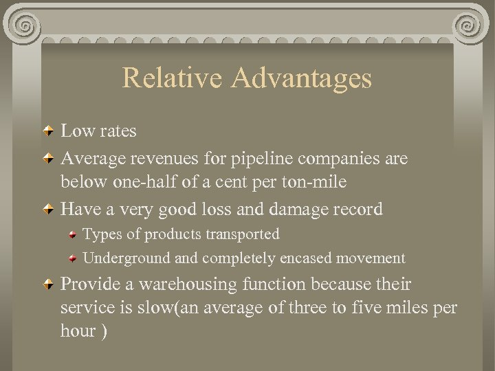 Relative Advantages Low rates Average revenues for pipeline companies are below one-half of a