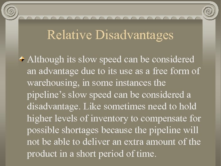 Relative Disadvantages Although its slow speed can be considered an advantage due to its