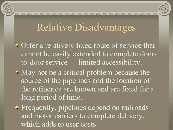 Relative Disadvantages Offer a relatively fixed route of service that cannot be easily extended
