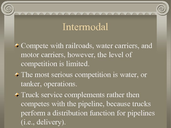 Intermodal Compete with railroads, water carriers, and motor carriers, however, the level of competition