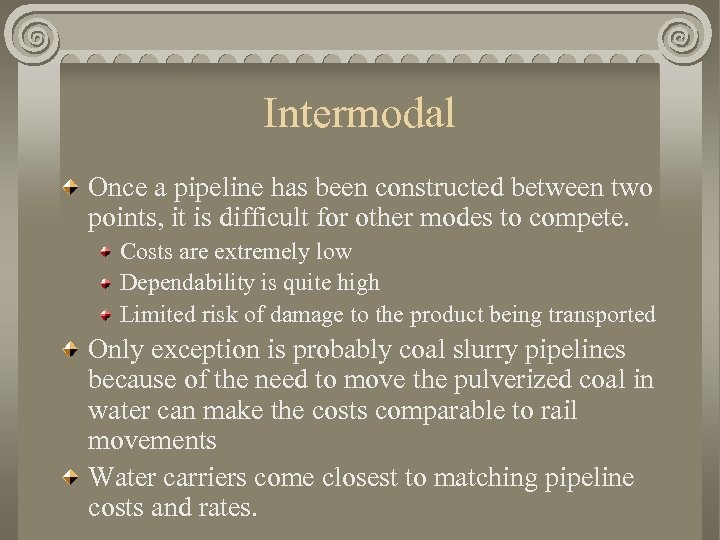 Intermodal Once a pipeline has been constructed between two points, it is difficult for