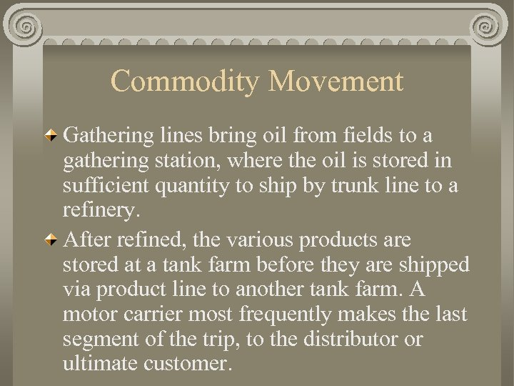 Commodity Movement Gathering lines bring oil from fields to a gathering station, where the