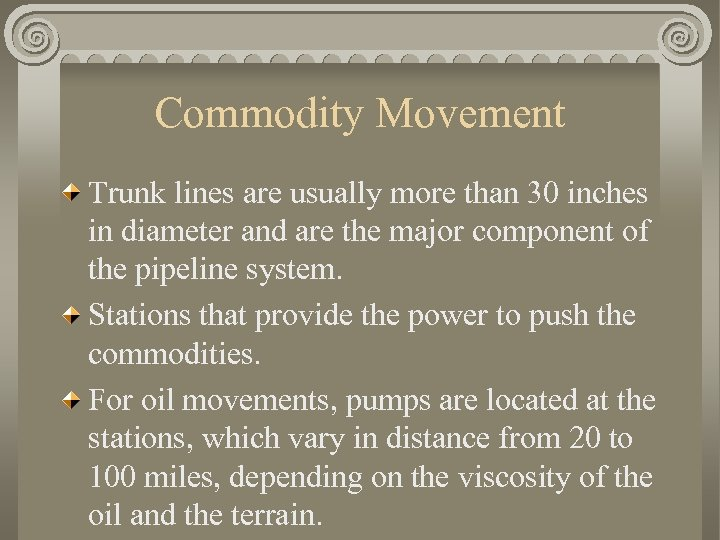 Commodity Movement Trunk lines are usually more than 30 inches in diameter and are