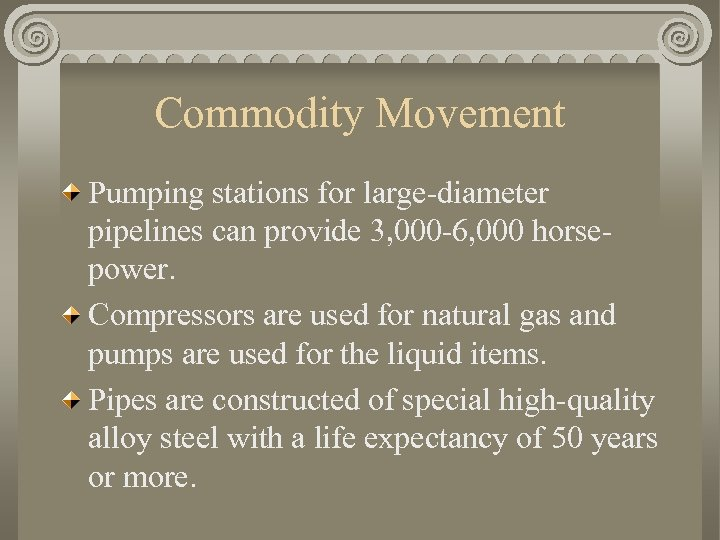 Commodity Movement Pumping stations for large-diameter pipelines can provide 3, 000 -6, 000 horsepower.