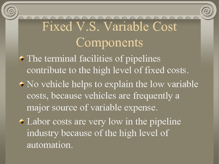 Fixed V. S. Variable Cost Components The terminal facilities of pipelines contribute to the