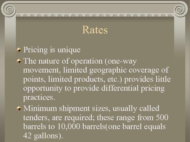 Rates Pricing is unique The nature of operation (one-way movement, limited geographic coverage of