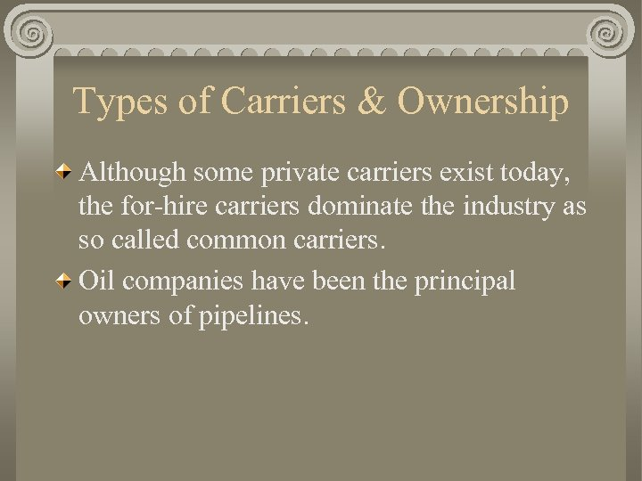Types of Carriers & Ownership Although some private carriers exist today, the for-hire carriers
