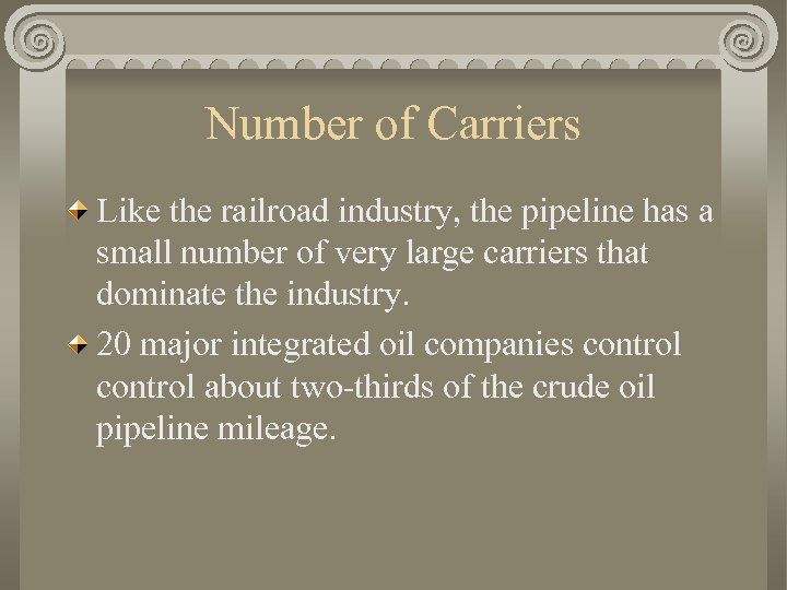 Number of Carriers Like the railroad industry, the pipeline has a small number of
