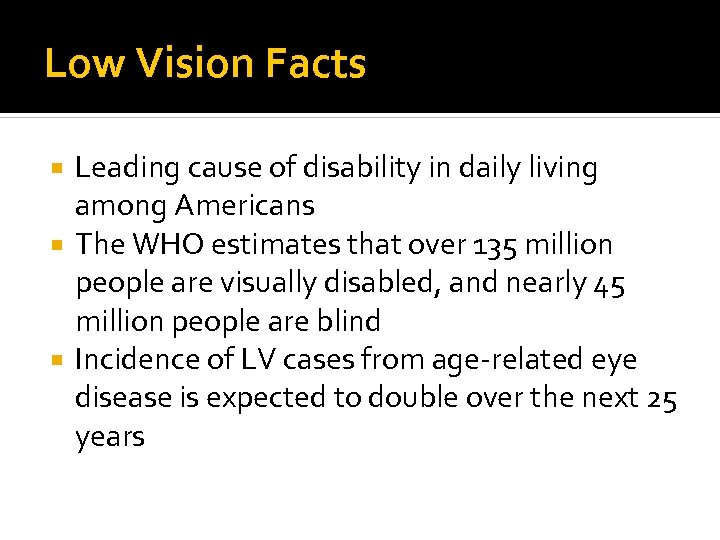 Low Vision Facts Leading cause of disability in daily living among Americans The WHO