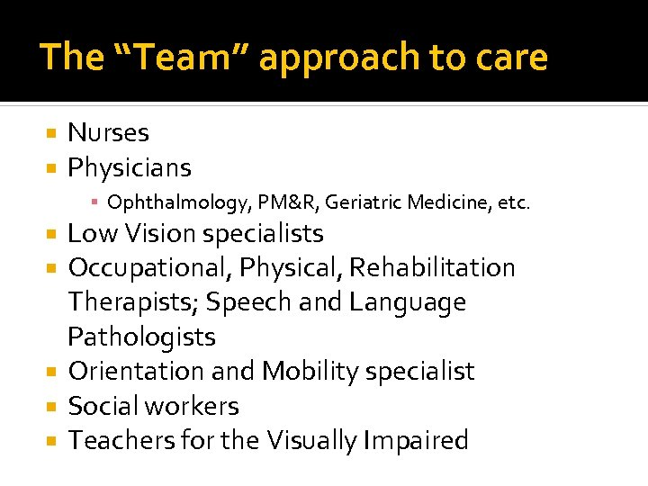 """The """"Team"""" approach to care Nurses Physicians ▪ Ophthalmology, PM&R, Geriatric Medicine, etc. Low"""
