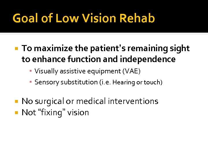 Goal of Low Vision Rehab To maximize the patient's remaining sight to enhance function