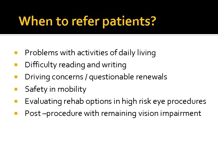 When to refer patients? Problems with activities of daily living Difficulty reading and writing