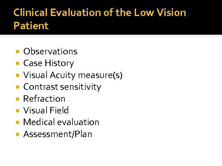 Clinical Evaluation of the Low Vision Patient Observations Case History Visual Acuity measure(s) Contrast