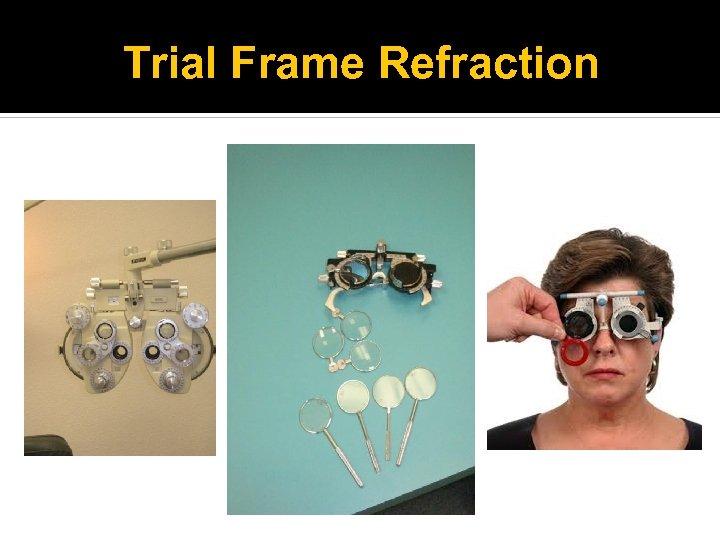 Trial Frame Refraction