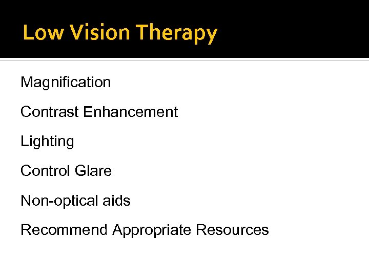 Low Vision Therapy Magnification Contrast Enhancement Lighting Control Glare Non-optical aids Recommend Appropriate Resources