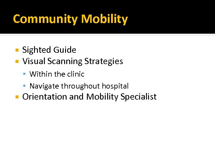 Community Mobility Sighted Guide Visual Scanning Strategies Within the clinic Navigate throughout hospital Orientation
