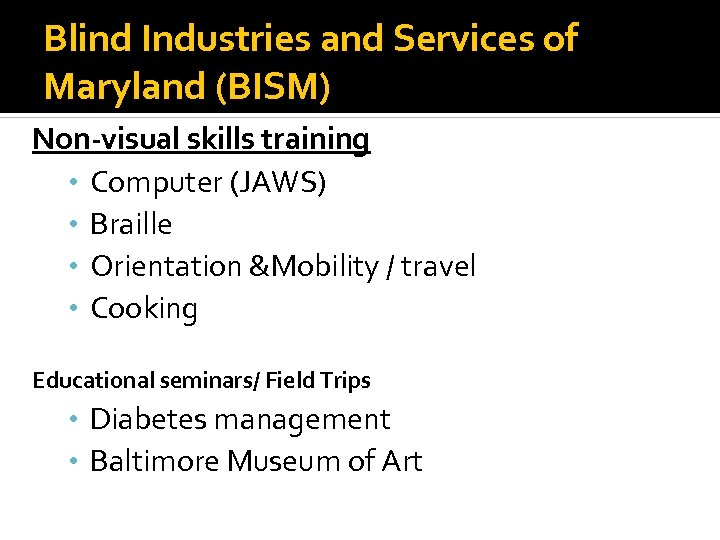 Blind Industries and Services of Maryland (BISM) Non-visual skills training • Computer (JAWS) •