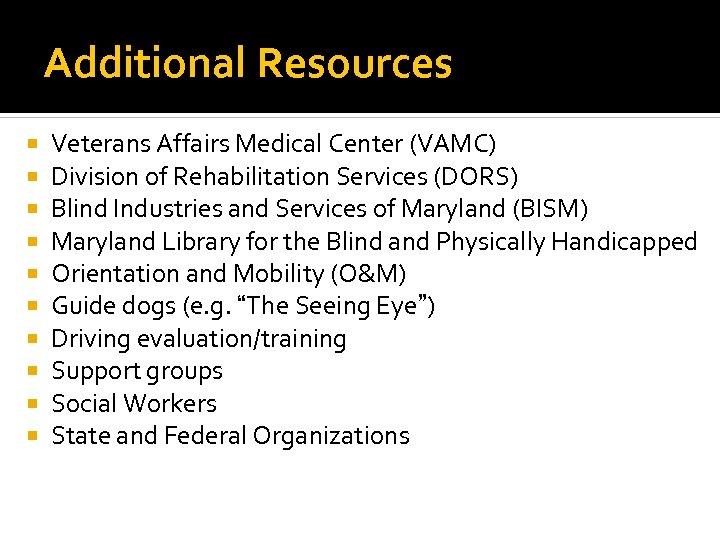 Additional Resources Veterans Affairs Medical Center (VAMC) Division of Rehabilitation Services (DORS) Blind Industries