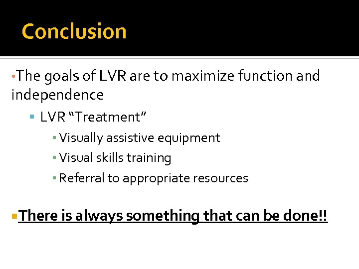 """Conclusion • The goals of LVR are to maximize function and independence LVR """"Treatment"""""""