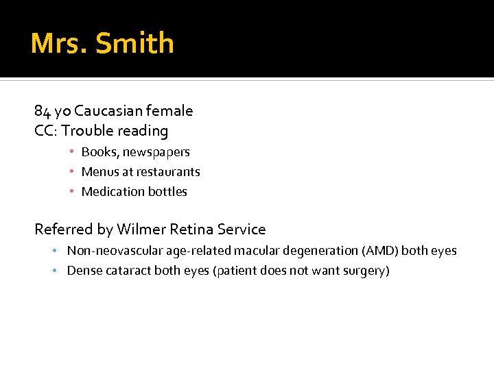 Mrs. Smith 84 yo Caucasian female CC: Trouble reading • Books, newspapers • Menus